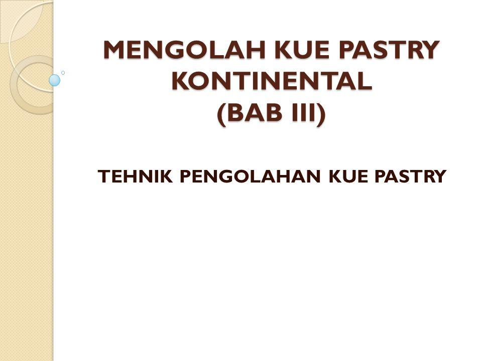 MENGOLAH KUE PASTRY KONTINENTAL (BAB III) TEHNIK PENGOLAHAN KUE PASTRY