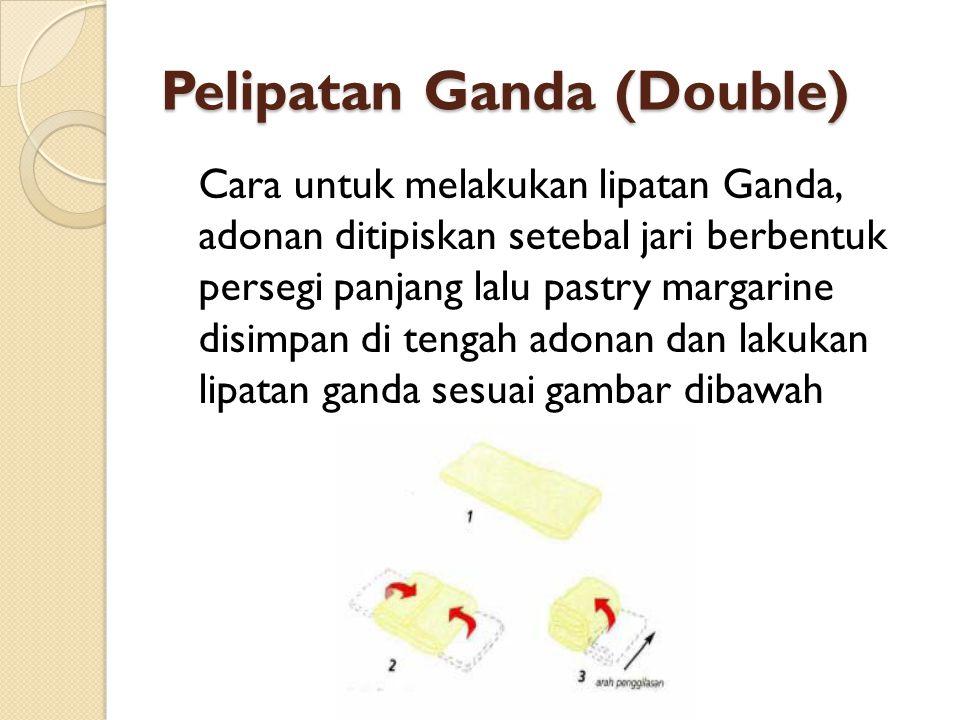 Pelipatan Ganda (Double) Cara untuk melakukan lipatan Ganda, adonan ditipiskan setebal jari berbentuk persegi panjang lalu pastry margarine disimpan d