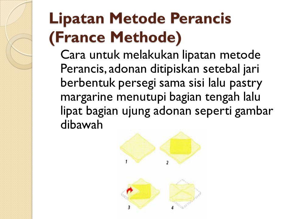 Lipatan Metode Perancis (France Methode) Cara untuk melakukan lipatan metode Perancis, adonan ditipiskan setebal jari berbentuk persegi sama sisi lalu