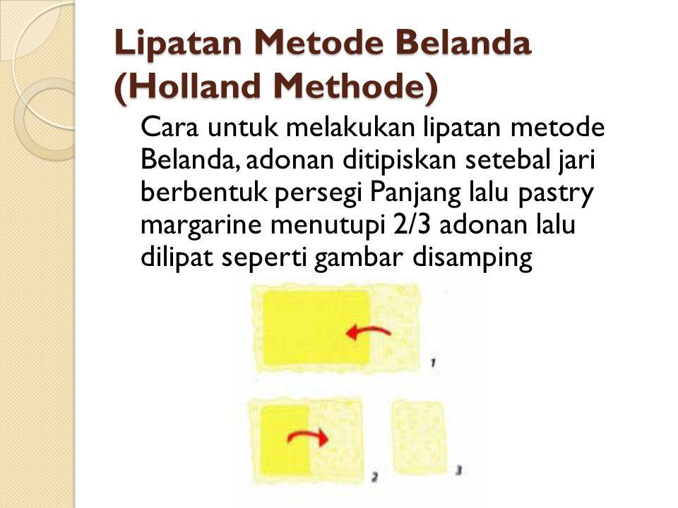 Lipatan Metode Belanda (Holland Methode) Cara untuk melakukan lipatan metode Belanda, adonan ditipiskan setebal jari berbentuk persegi Panjang lalu pa