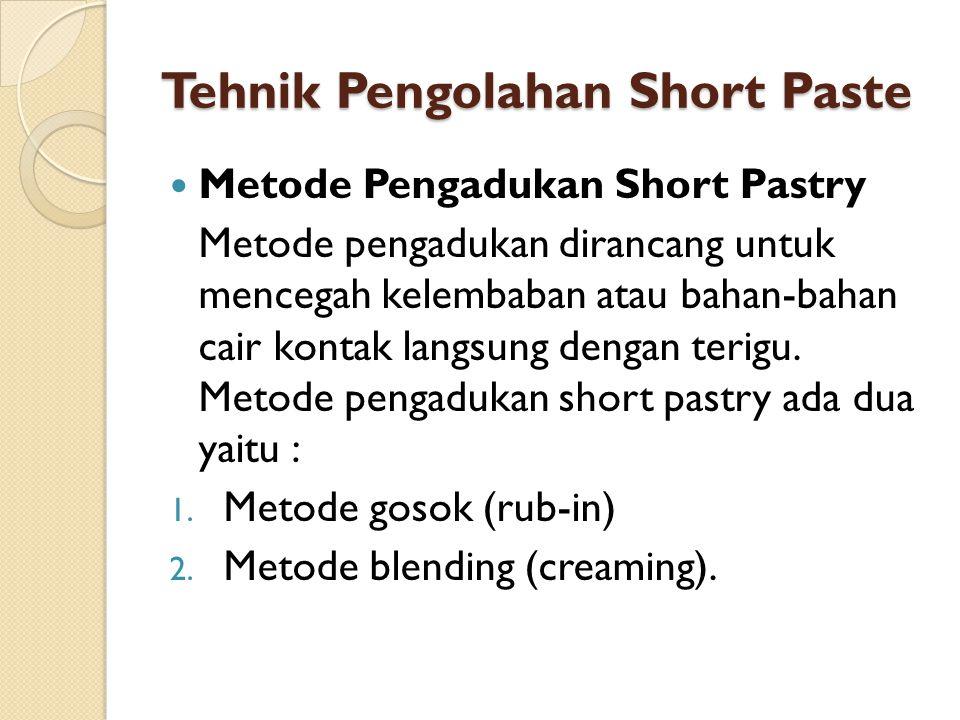 Tehnik Pengolahan Short Paste Metode Pengadukan Short Pastry Metode pengadukan dirancang untuk mencegah kelembaban atau bahan-bahan cair kontak langsu