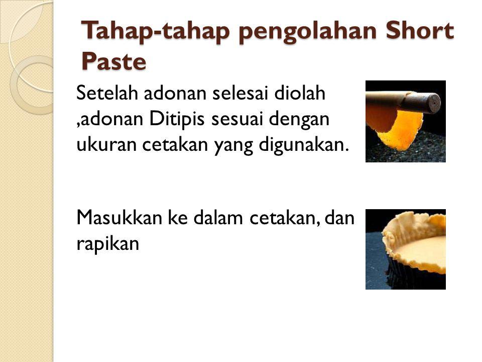 Tahap-tahap pengolahan Short Paste Adonan dapat langsung dibakar dalam oven setelah diberi bahan isian, atau dapat dibakar tanpa bahan isian Poles adonan yang berada di bagian dasar cetakan