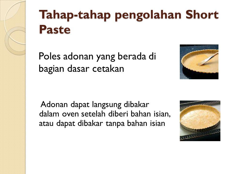 Tehnik Pengolahan Choux Paste Choux paste dibuat dengan teknik adonan rebus, yang mana semua bahan direbus bersama-sama kecuali telur Formula choux paste umumnya adalah tepung terigu 100%, lemak/minyak 75%, air 125% dan telur 175%