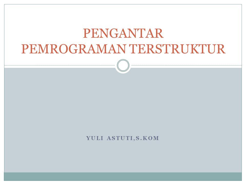 YULI ASTUTI,S.KOM PENGANTAR PEMROGRAMAN TERSTRUKTUR