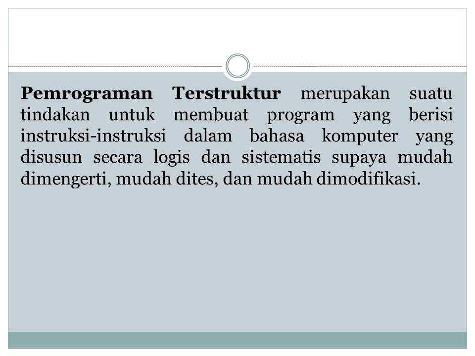 Pemrograman Terstruktur merupakan suatu tindakan untuk membuat program yang berisi instruksi-instruksi dalam bahasa komputer yang disusun secara logis