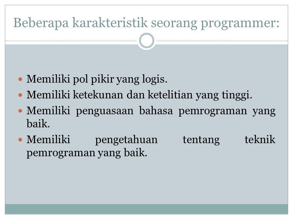 Beberapa karakteristik seorang programmer: Memiliki pol pikir yang logis. Memiliki ketekunan dan ketelitian yang tinggi. Memiliki penguasaan bahasa pe