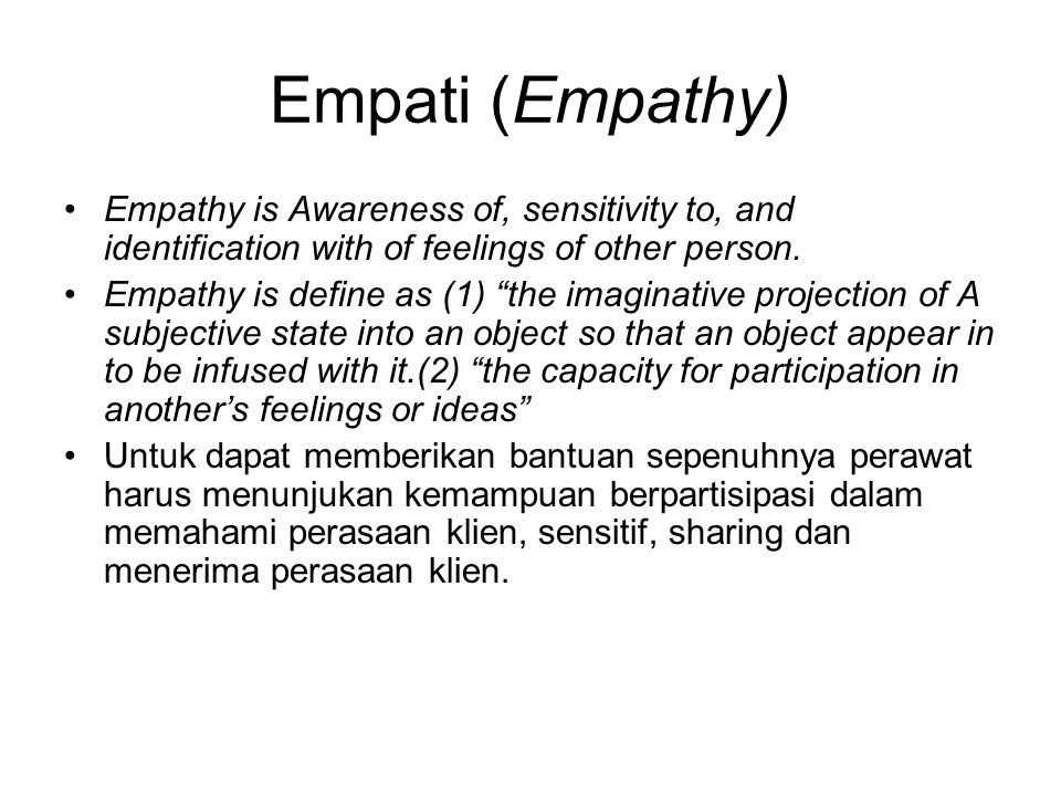 "Empati (Empathy) Empathy is Awareness of, sensitivity to, and identification with of feelings of other person. Empathy is define as (1) ""the imaginati"