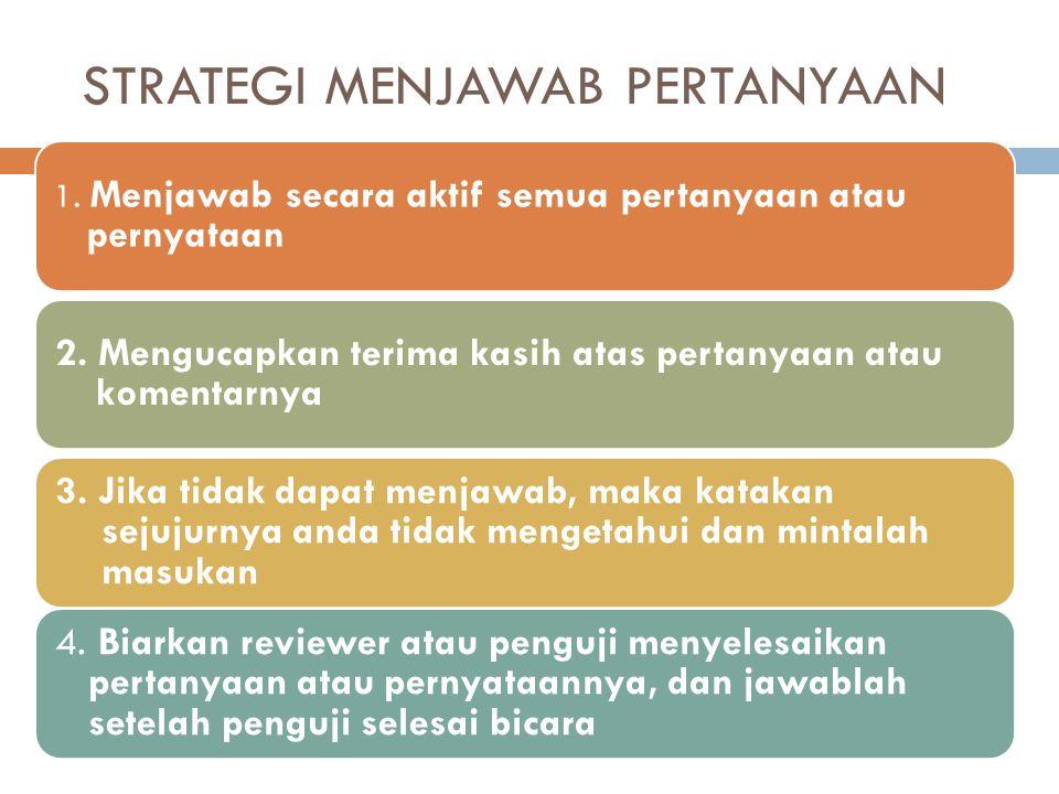 STRATEGI MENJAWAB PERTANYAAN 1. Menjawab secara aktif semua pertanyaan atau pernyataan 2. Mengucapkan terima kasih atas pertanyaan atau komentarnya 3.