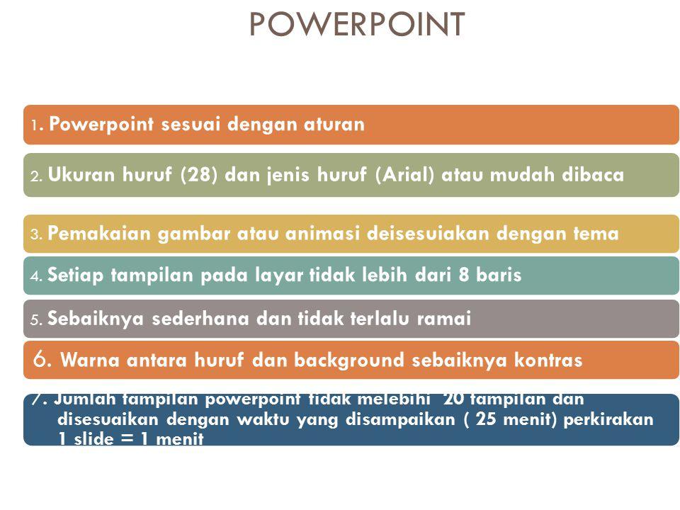 POWERPOINT 1. Powerpoint sesuai dengan aturan 2. Ukuran huruf (28) dan jenis huruf (Arial) atau mudah dibaca 3. Pemakaian gambar atau animasi deisesui