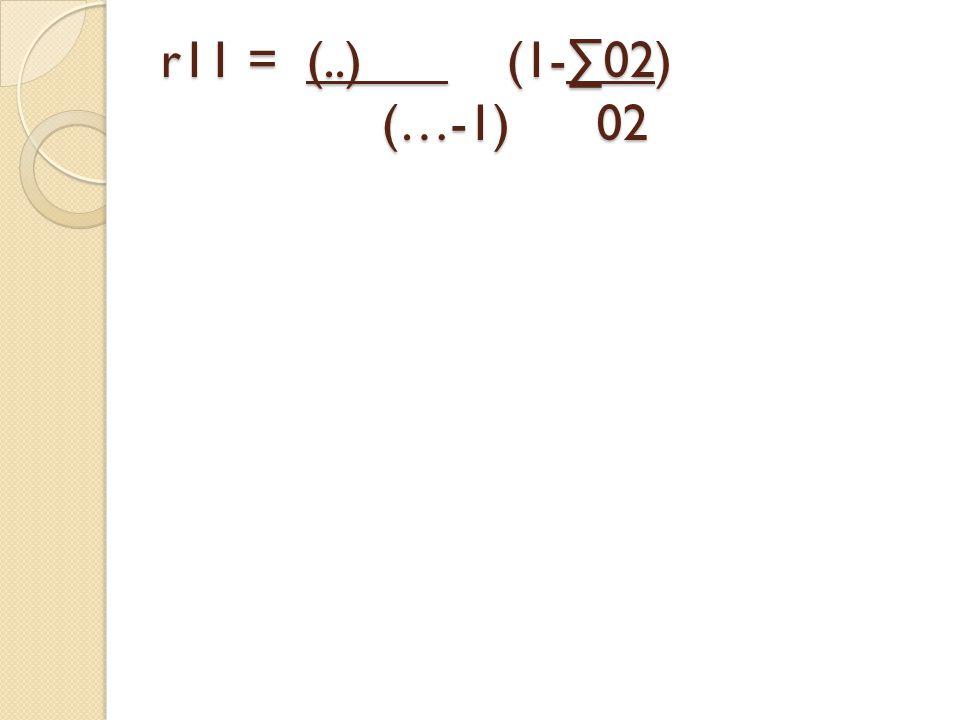 r11 = (..) (1-∑02) (…-1) 02