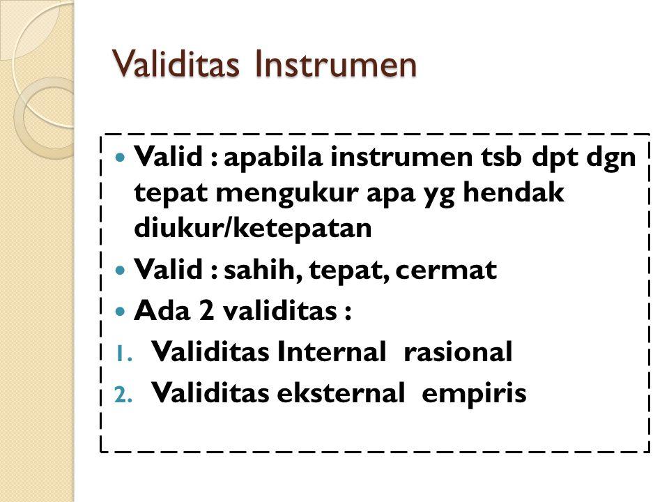 Validitas Instrumen Valid : apabila instrumen tsb dpt dgn tepat mengukur apa yg hendak diukur/ketepatan Valid : sahih, tepat, cermat Ada 2 validitas : 1.