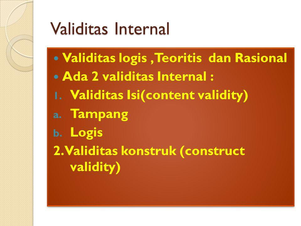Validitas Internal Validitas logis,Teoritis dan Rasional Ada 2 validitas Internal : 1. Validitas Isi(content validity) a. Tampang b. Logis 2. Validita