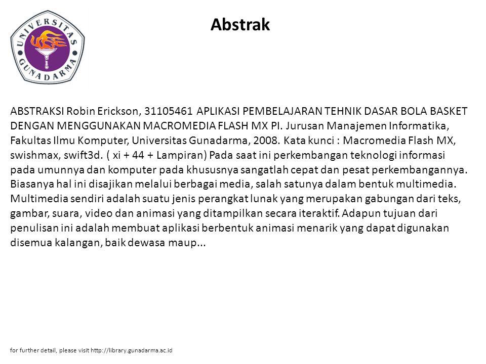 Abstrak ABSTRAKSI Robin Erickson, 31105461 APLIKASI PEMBELAJARAN TEHNIK DASAR BOLA BASKET DENGAN MENGGUNAKAN MACROMEDIA FLASH MX PI. Jurusan Manajemen