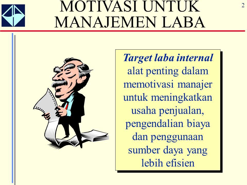 2 MOTIVASI UNTUK MANAJEMEN LABA Target laba internal alat penting dalam memotivasi manajer untuk meningkatkan usaha penjualan, pengendalian biaya dan