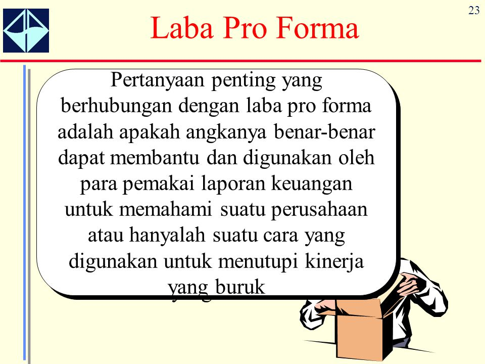 23 Laba Pro Forma Do the pro forma earnings numbers help financial statement users better understand a company,… Pertanyaan penting yang berhubungan d