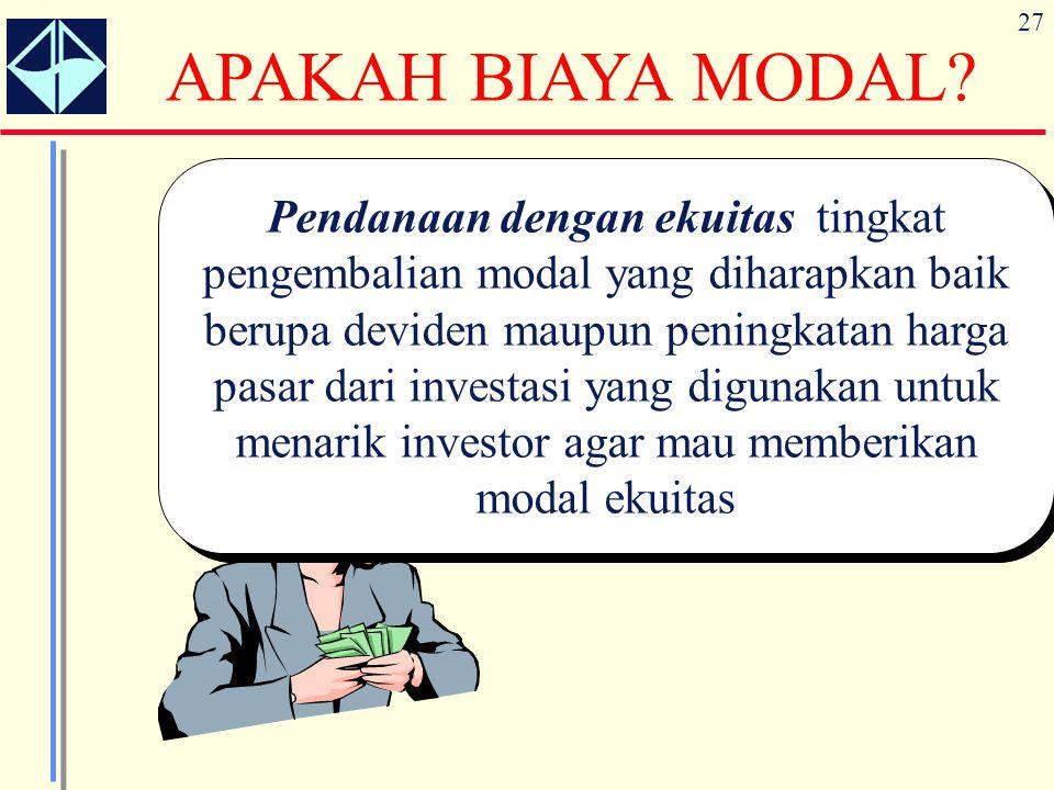 27 Pendanaan dengan ekuitas tingkat pengembalian modal yang diharapkan baik berupa deviden maupun peningkatan harga pasar dari investasi yang digunaka