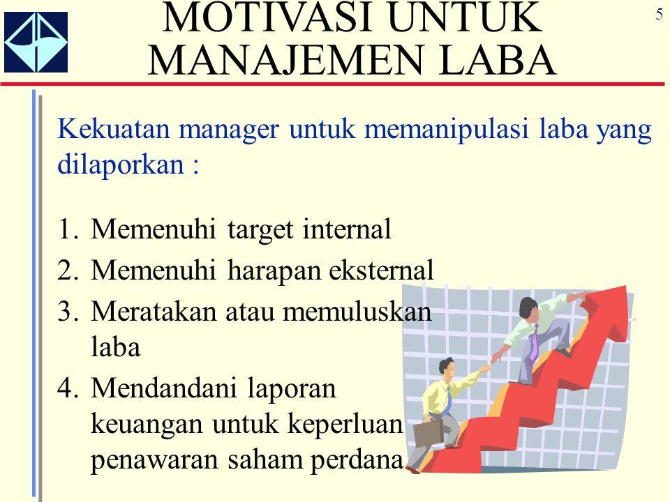 6 Target laba internal MOTIVASI UNTUK MANAJEMEN LABA Orang yang dievaluasi kinerjanya akan cenderung melupakan faktor faktor ekonomi yang mendasari pengukuran kinerja dan mengalihkan perhatian kepada angka-angka yang diukur itu Performance