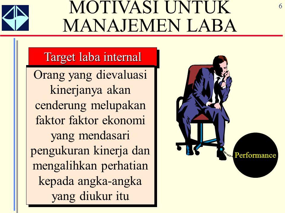 6 Target laba internal MOTIVASI UNTUK MANAJEMEN LABA Orang yang dievaluasi kinerjanya akan cenderung melupakan faktor faktor ekonomi yang mendasari pe