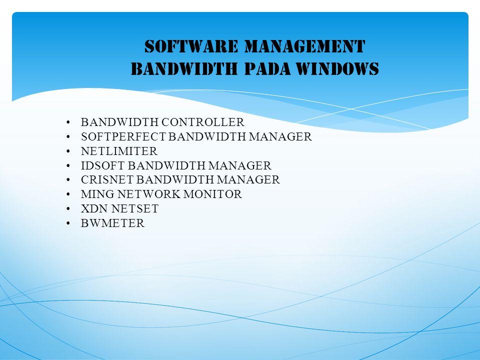 SOFTWARE MANAGEMENT BANDWIDTH PADA WINDOWS BANDWIDTH CONTROLLER SOFTPERFECT BANDWIDTH MANAGER NETLIMITER IDSOFT BANDWIDTH MANAGER CRISNET BANDWIDTH MANAGER MING NETWORK MONITOR XDN NETSET BWMETER