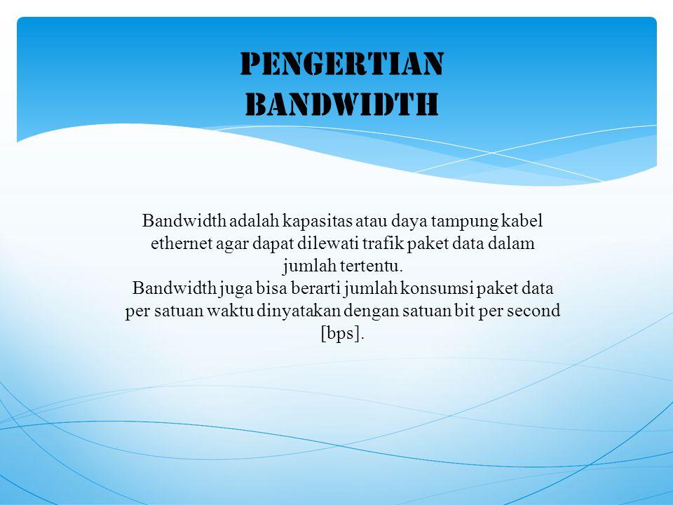 Terdapat dua jenis bandwidth, yaitu : 1.