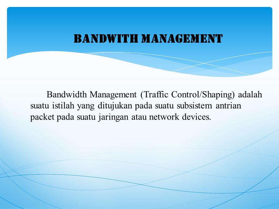 Bandwidth Management (Traffic Control/Shaping) adalah suatu istilah yang ditujukan pada suatu subsistem antrian packet pada suatu jaringan atau network devices.