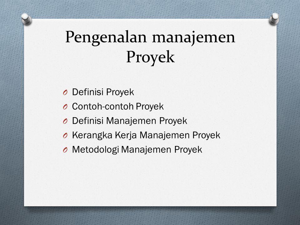 Pengenalan manajemen Proyek O Definisi Proyek O Contoh-contoh Proyek O Definisi Manajemen Proyek O Kerangka Kerja Manajemen Proyek O Metodologi Manajemen Proyek