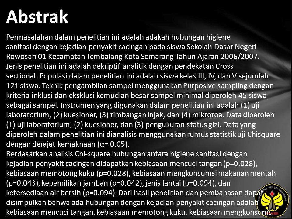 Abstrak Permasalahan dalam penelitian ini adalah adakah hubungan higiene sanitasi dengan kejadian penyakit cacingan pada siswa Sekolah Dasar Negeri Rowosari 01 Kecamatan Tembalang Kota Semarang Tahun Ajaran 2006/2007.