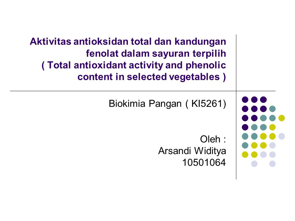 Aktivitas antioksidan total dan kandungan fenolat dalam sayuran terpilih ( Total antioxidant activity and phenolic content in selected vegetables ) Bi