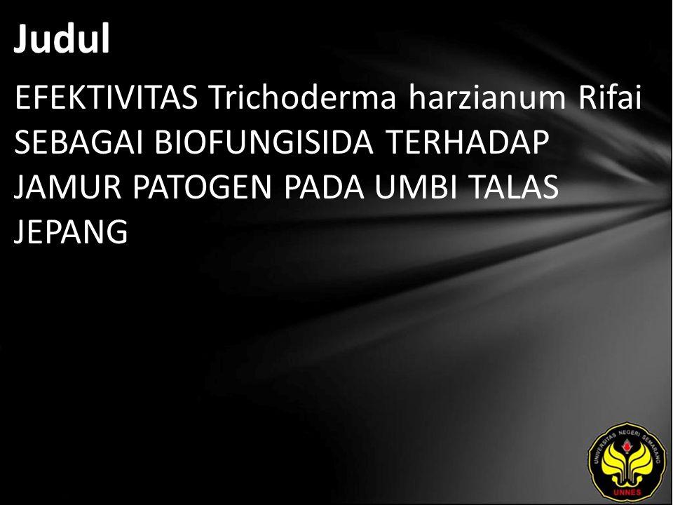 Judul EFEKTIVITAS Trichoderma harzianum Rifai SEBAGAI BIOFUNGISIDA TERHADAP JAMUR PATOGEN PADA UMBI TALAS JEPANG