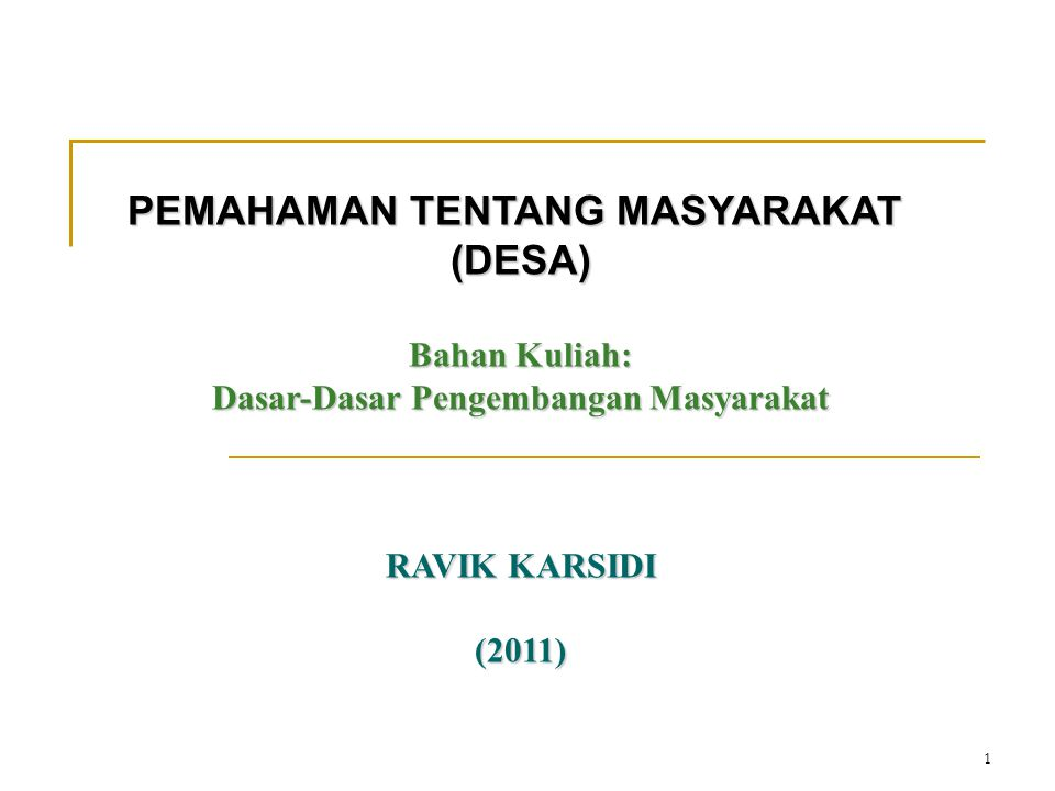 1 PEMAHAMAN TENTANG MASYARAKAT (DESA) Bahan Kuliah: Dasar-Dasar Pengembangan Masyarakat RAVIK KARSIDI (2011)