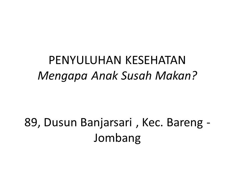 PENYULUHAN KESEHATAN Mengapa Anak Susah Makan? 89, Dusun Banjarsari, Kec. Bareng - Jombang