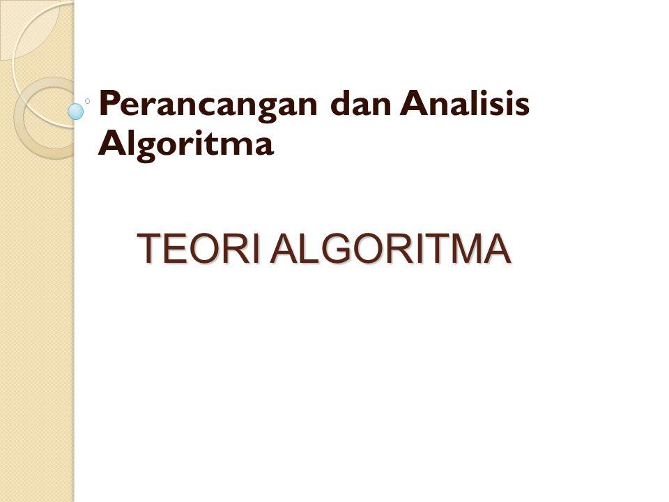TEORI ALGORITMA Perancangan dan Analisis Algoritma