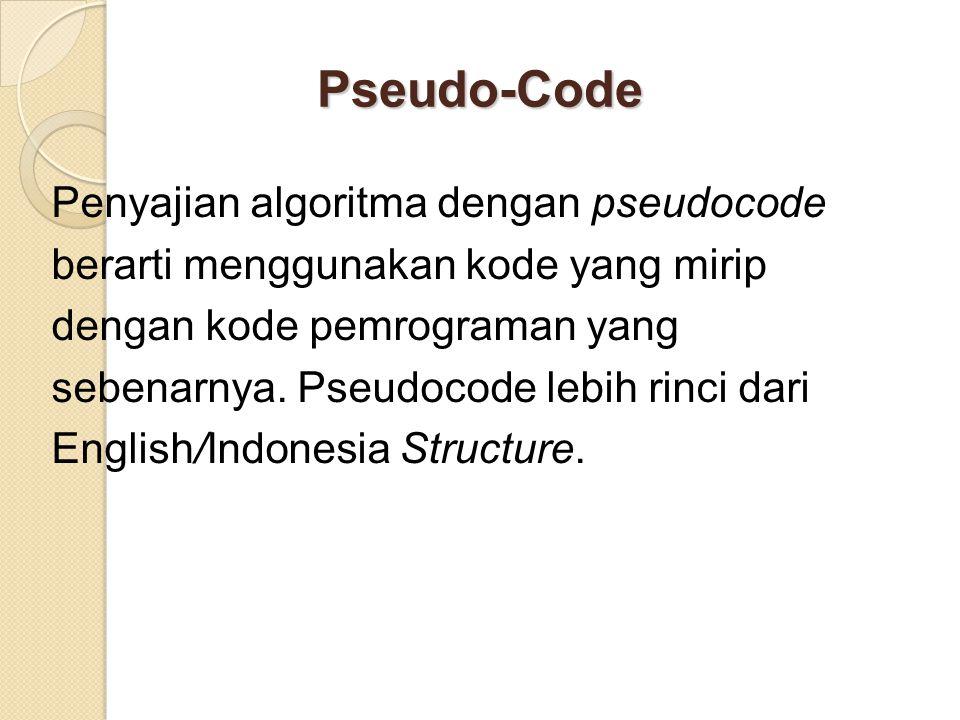 Pseudo-Code Penyajian algoritma dengan pseudocode berarti menggunakan kode yang mirip dengan kode pemrograman yang sebenarnya.