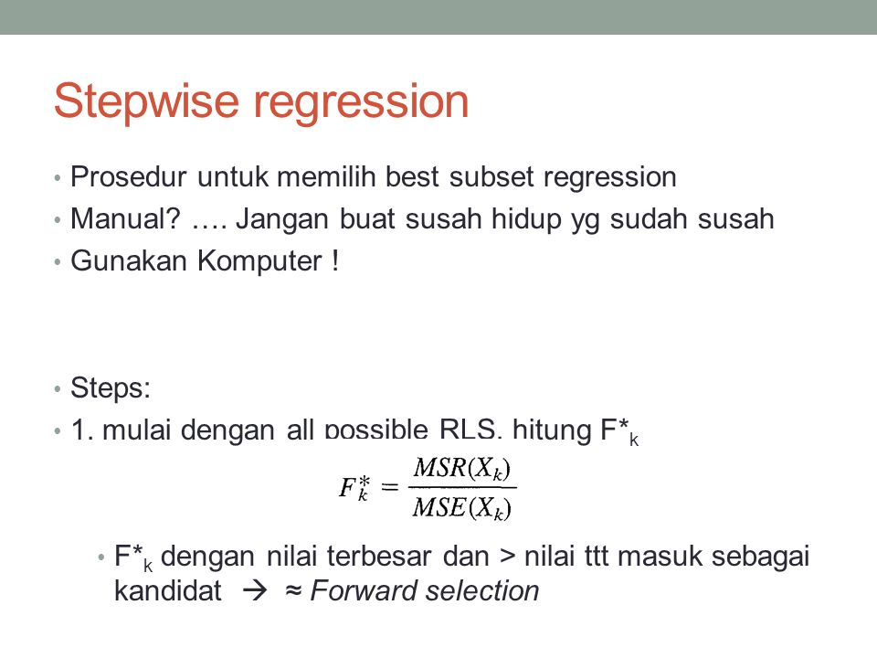 Stepwise regression Prosedur untuk memilih best subset regression Manual.