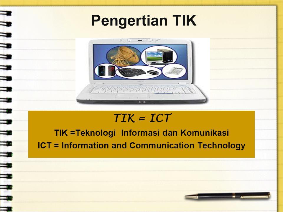 Pengertian TIK TIK pada dasarnya adalah alat penanganan informasi  terdiri dari seperangkat peralatan, aplikasi, dan layanan yang digunakan untuk menghasilkan, menyimpan, memproses, mendistribusikan, dan saling bertukar informasi.