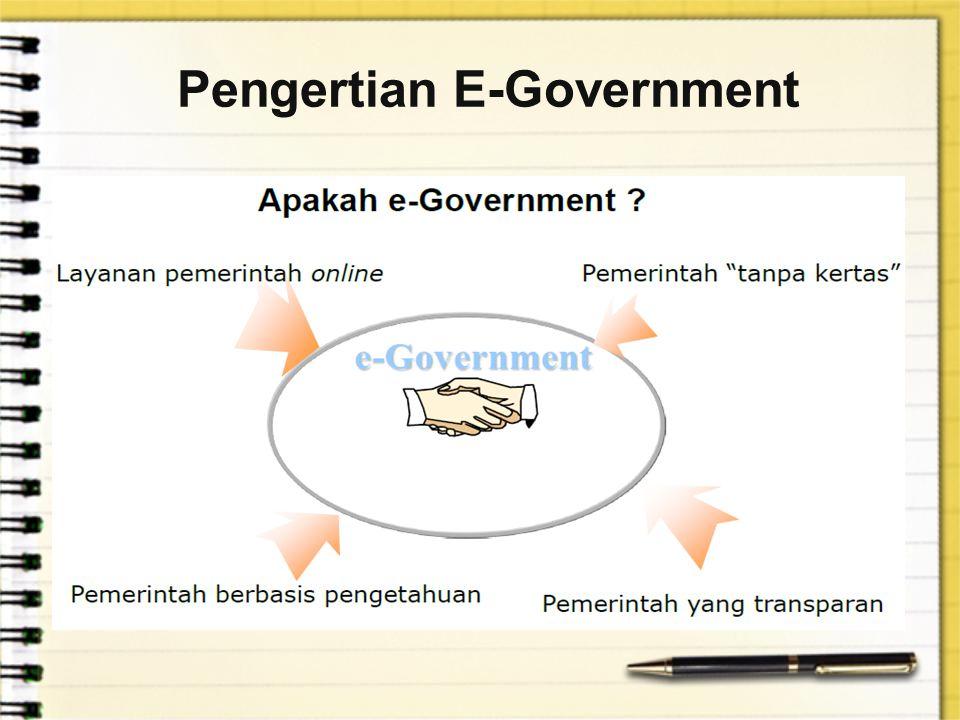 e-Government secara umum dapat didefinisikan sebagai penerapan Teknologi Informasi dan Komunikasi (TIK) e-Government juga dapat didefinisikan sebagai penggunaan teknologi digital untuk mentransformasi kegiatan-kegiatan pemerintah yang bertujuan untuk meningkatkan efektivitas, efisiensi, dan penyampaian layanan.