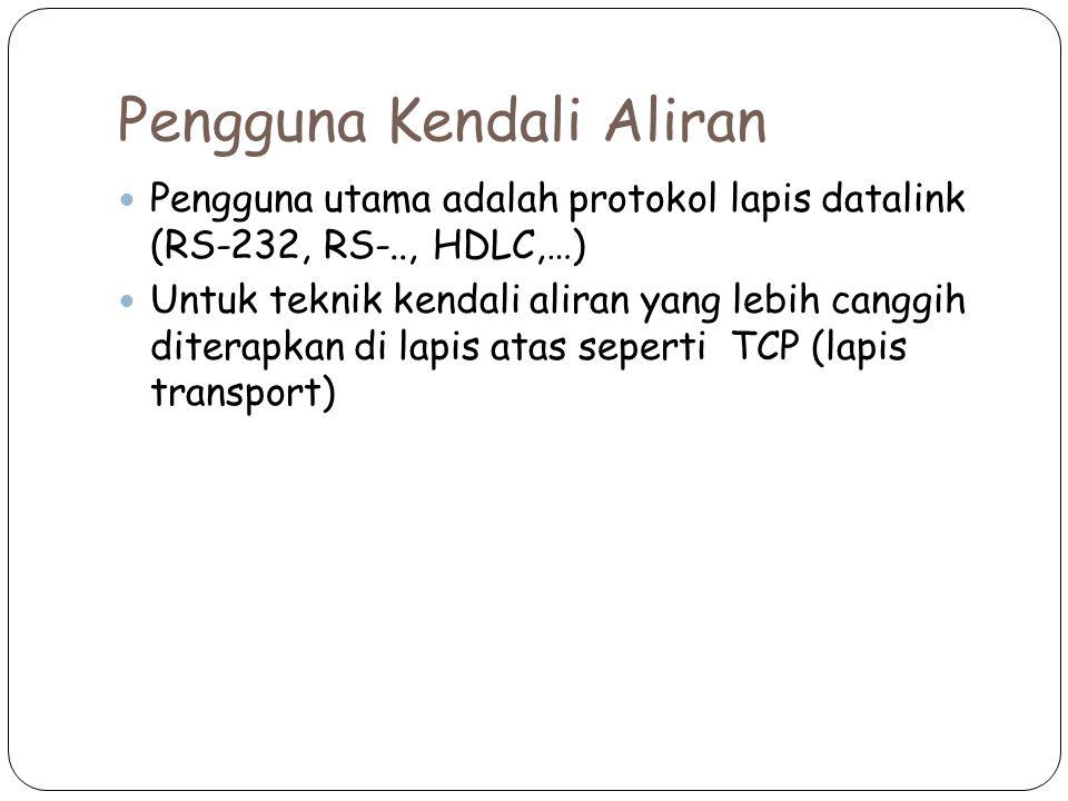 Pengguna Kendali Aliran Pengguna utama adalah protokol lapis datalink (RS-232, RS-.., HDLC,…) Untuk teknik kendali aliran yang lebih canggih diterapkan di lapis atas seperti TCP (lapis transport)