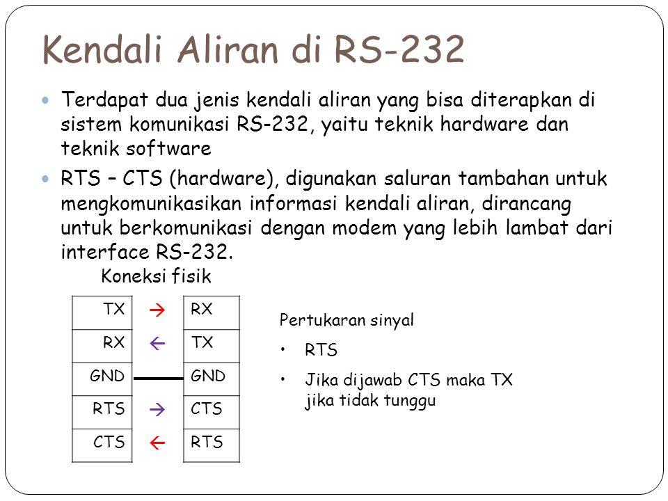 Kendali Aliran di RS-232 Terdapat dua jenis kendali aliran yang bisa diterapkan di sistem komunikasi RS-232, yaitu teknik hardware dan teknik software RTS – CTS (hardware), digunakan saluran tambahan untuk mengkomunikasikan informasi kendali aliran, dirancang untuk berkomunikasi dengan modem yang lebih lambat dari interface RS-232.
