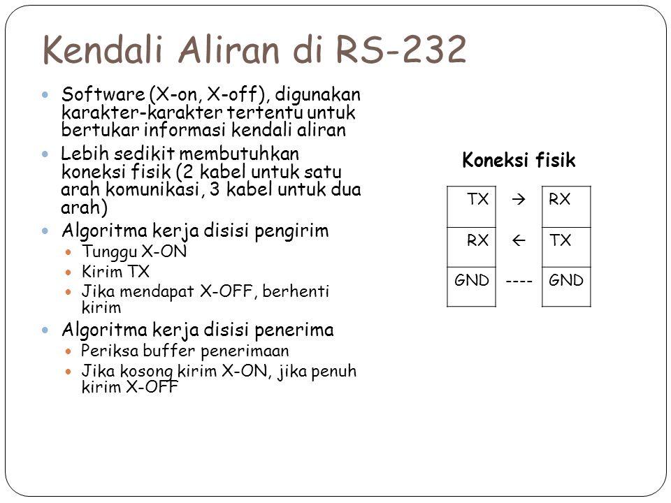 Kendali Aliran di RS-232 Software (X-on, X-off), digunakan karakter-karakter tertentu untuk bertukar informasi kendali aliran Lebih sedikit membutuhka