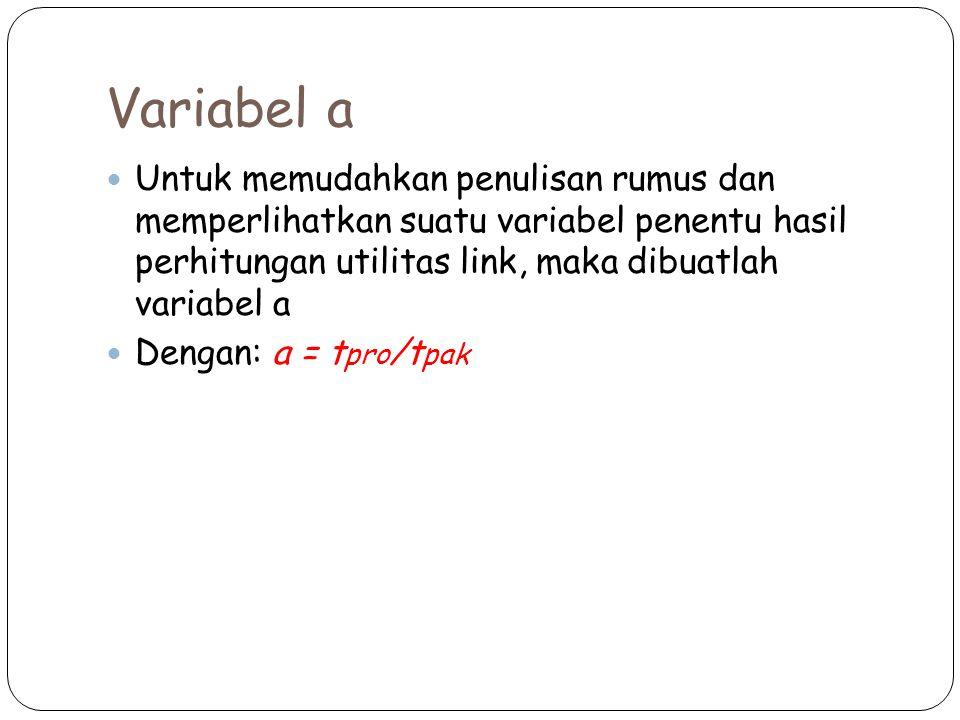 Variabel a Untuk memudahkan penulisan rumus dan memperlihatkan suatu variabel penentu hasil perhitungan utilitas link, maka dibuatlah variabel a Dengan: a = t pro /t pak