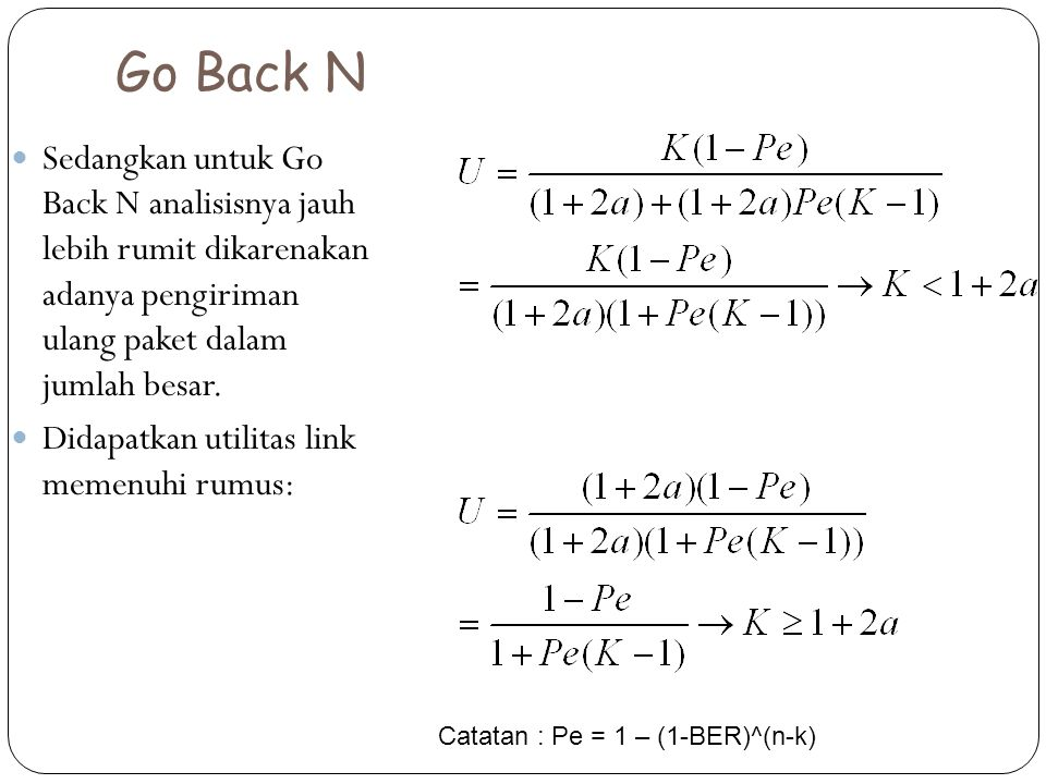 Go Back N Sedangkan untuk Go Back N analisisnya jauh lebih rumit dikarenakan adanya pengiriman ulang paket dalam jumlah besar. Didapatkan utilitas lin