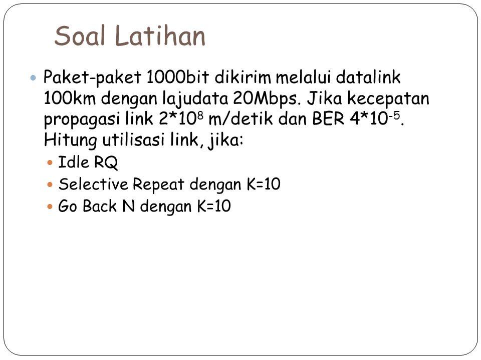 Soal Latihan Paket-paket 1000bit dikirim melalui datalink 100km dengan lajudata 20Mbps.