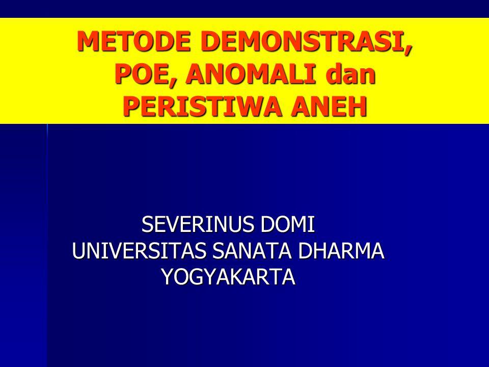 METODE DEMONSTRASI, POE, ANOMALI dan PERISTIWA ANEH SEVERINUS DOMI UNIVERSITAS SANATA DHARMA YOGYAKARTA