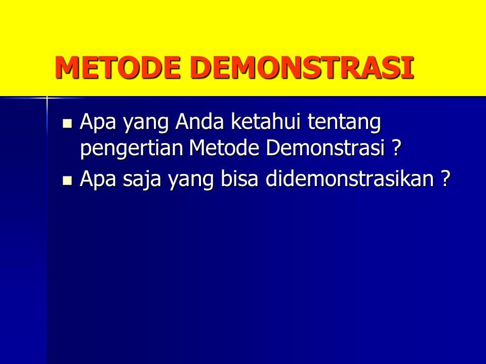 METODE DEMONSTRASI Apa yang Anda ketahui tentang pengertian Metode Demonstrasi ? Apa yang Anda ketahui tentang pengertian Metode Demonstrasi ? Apa saj