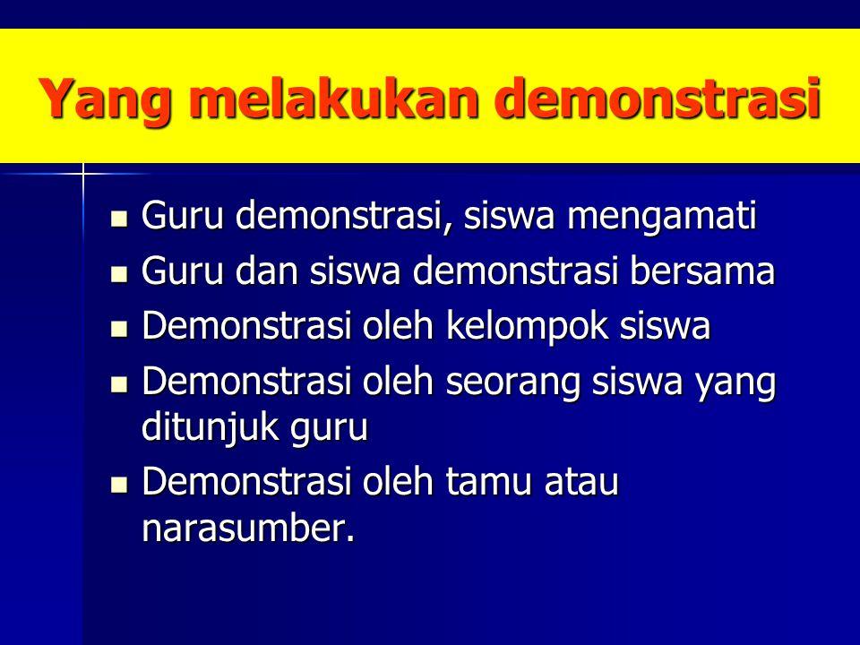 Yang melakukan demonstrasi Guru demonstrasi, siswa mengamati Guru demonstrasi, siswa mengamati Guru dan siswa demonstrasi bersama Guru dan siswa demon