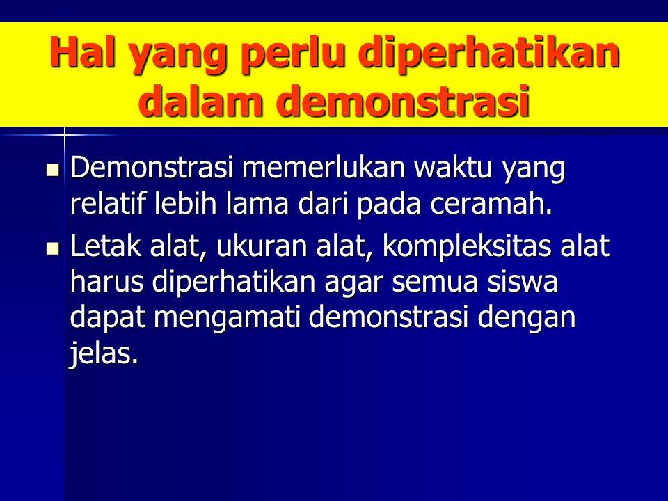 Hal yang perlu diperhatikan dalam demonstrasi Demonstrasi memerlukan waktu yang relatif lebih lama dari pada ceramah.
