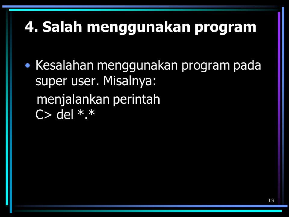 13 4.Salah menggunakan program Kesalahan menggunakan program pada super user.