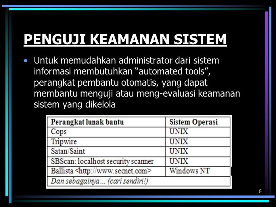 PENGUJI KEAMANAN SISTEM Untuk memudahkan administrator dari sistem informasi membutuhkan automated tools , perangkat pembantu otomatis, yang dapat membantu menguji atau meng-evaluasi keamanan sistem yang dikelola 8