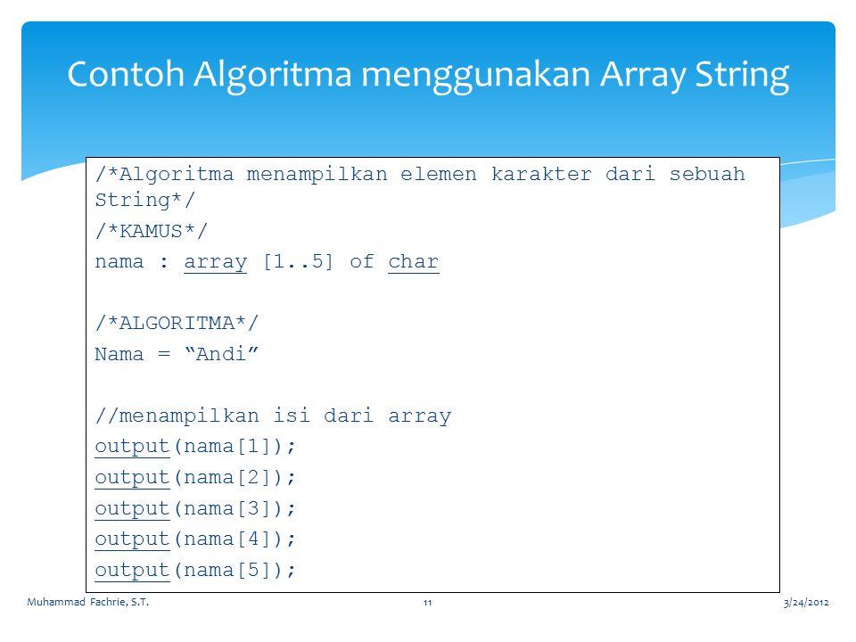 Contoh Algoritma menggunakan Array String /*Algoritma menampilkan elemen karakter dari sebuah String*/ /*KAMUS*/ nama : array [1..5] of char /*ALGORIT