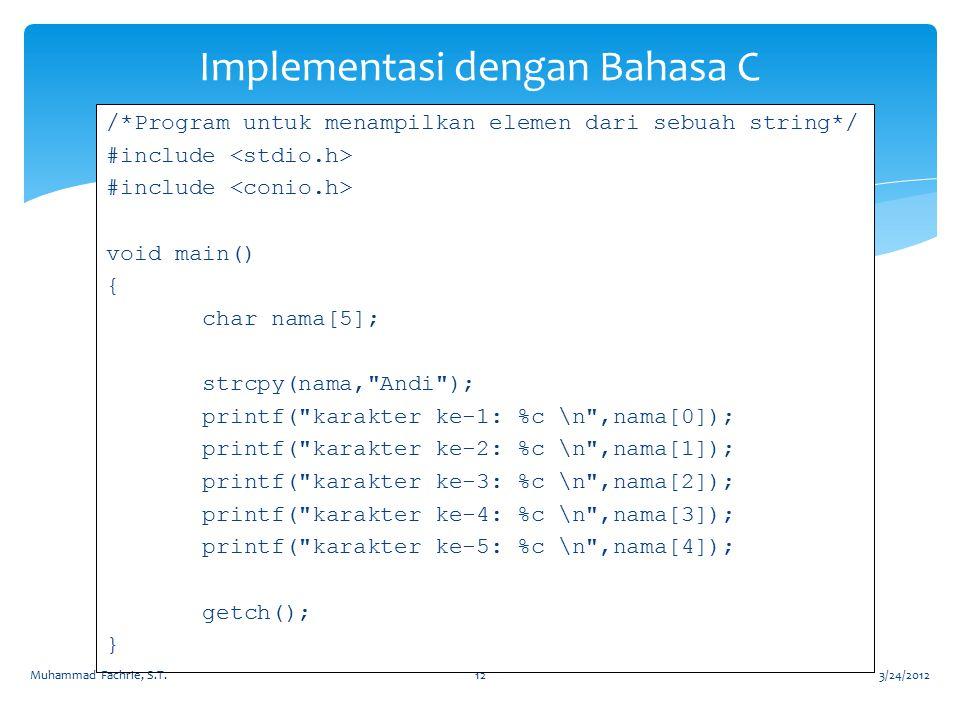 Implementasi dengan Bahasa C /*Program untuk menampilkan elemen dari sebuah string*/ #include void main() { char nama[5]; strcpy(nama,